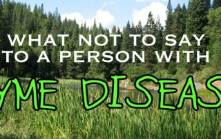 what not to say to person with lyme disease