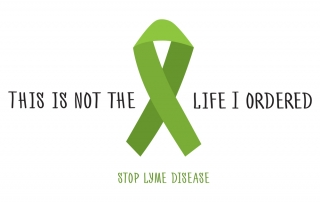 This is not the life I oredered. Stop lyme disease. Green Ribbon